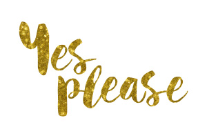 Yes Please Gold Foil Text